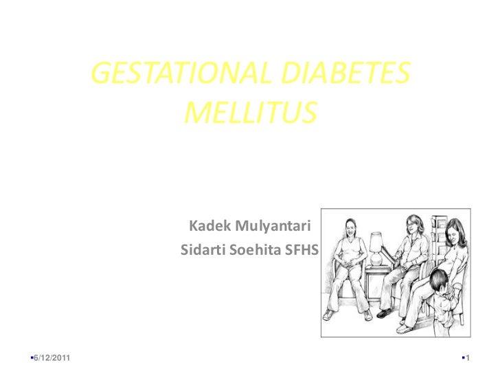 GESTATIONAL DIABETES MELLITUS<br />Kadek Mulyantari<br />Sidarti Soehita SFHS<br />6/13/2011<br />1<br />