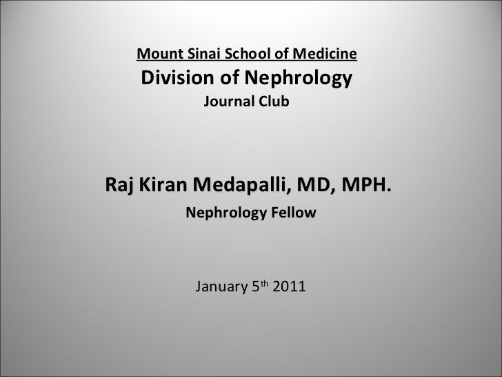 Raj Kiran Medapalli, MD, MPH.  Nephrology Fellow January 5 th  2011 Mount Sinai School of Medicine Division of Nephrology ...
