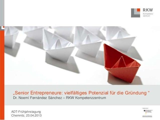 """""""Senior Entrepreneure: vielfältiges Potenzial für die Gründung """"Dr. Noemí Fernández Sánchez – RKW KompetenzzentrumADT-Früh..."""