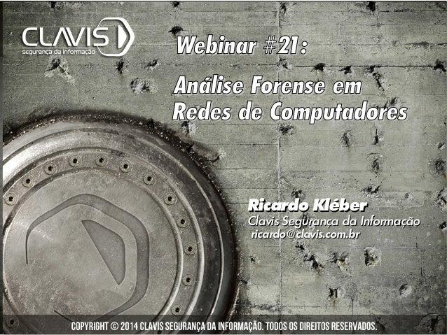 Webinar #21:Webinar #21: Análise Forense emAnálise Forense em Redes de ComputadoresRedes de Computadores Ricardo Klébe...