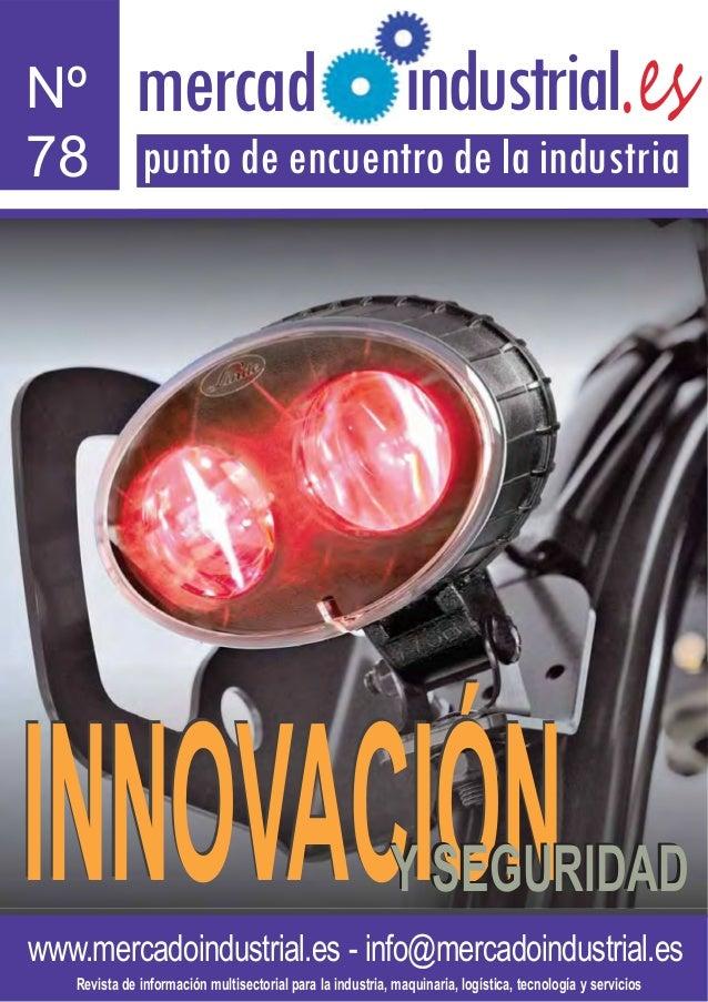 mercad  ndustrial.es  Nº l 78 punto de encuentro de la industria  INNOVACIÓN  Y SEGURIDAD  www.mercadoindustrial.es - info...