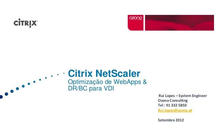 Citrix NetScalerOptimização de WebApps &DR/BC para VDI                           Rui Lopes – System Engineer              ...