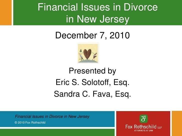 Financial Issues in Divorce in New Jersey<br />December 7, 2010<br />Presented by<br />Eric S. Solotoff, Esq.<br />Sandra ...