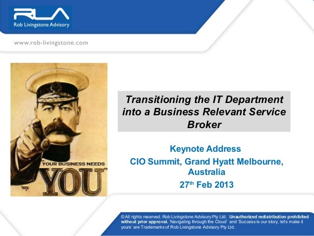 Transitioning the IT Departmentinto a Business Relevant Service             Broker           Keynote Address    CIO Summit...