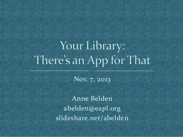 Nov. 7, 2013  Anne Belden abelden@eapl.org slideshare.net/abelden