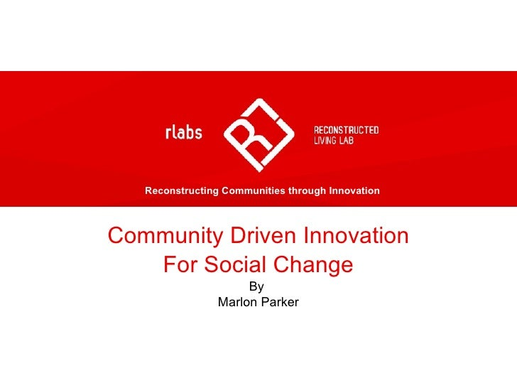 Community Driven Innovation For Social Change By  Marlon Parker Reconstructing Communities through Innovation