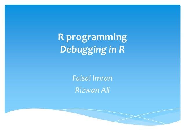 R programming Debugging in R Faisal Imran Rizwan Ali