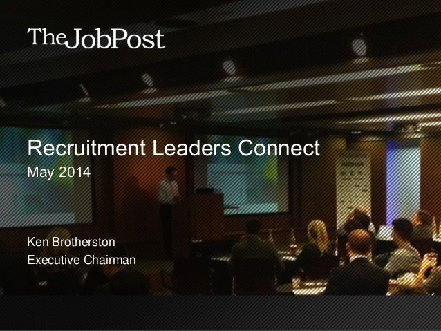 Recruitment Leaders Connect May 2014 Ken Brotherston Executive Chairman