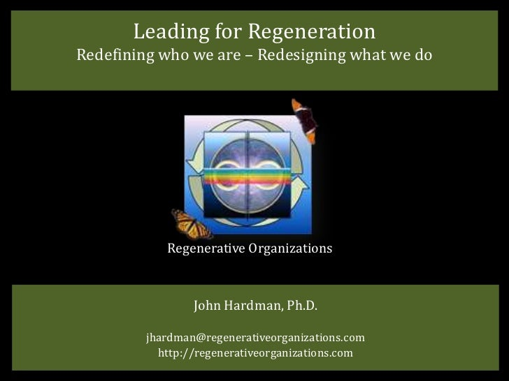 Leading for RegenerationRedefining who we are – Redesigning what we do            Regenerative Organizations              ...