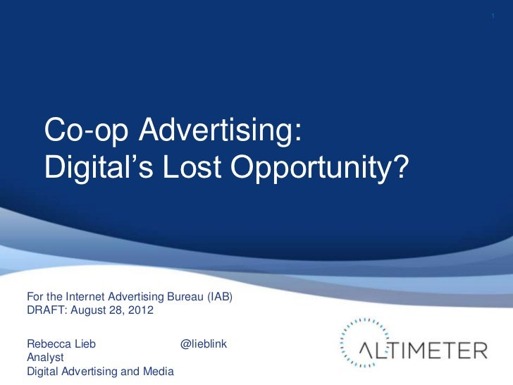 1   Co-op Advertising:   Digital's Lost Opportunity?For the Internet Advertising Bureau (IAB)DRAFT: August 28, 2012Rebecca...