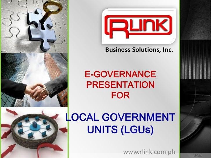 Business Solutions, Inc.  E-GOVERNANCE  PRESENTATION       FORLOCAL GOVERNMENT   UNITS (LGUs)           www.rlink.com.ph  ...