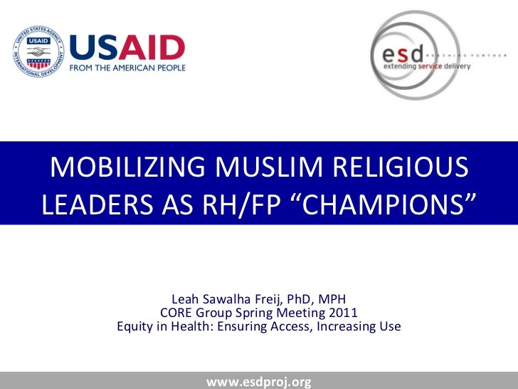 "MOBILIZING MUSLIM RELIGIOUS LEADERS AS RH/FP ""CHAMPIONS"" Leah Sawalha Freij, PhD, MPH CORE Group Spring Meeting 2011 Equit..."