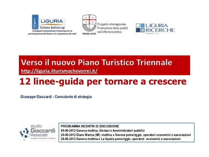 Verso il nuovo Piano Turistico Triennalehttp://liguria.ilturismochevorrei.it/12 linee-guida per tornare a crescereGiuseppe...