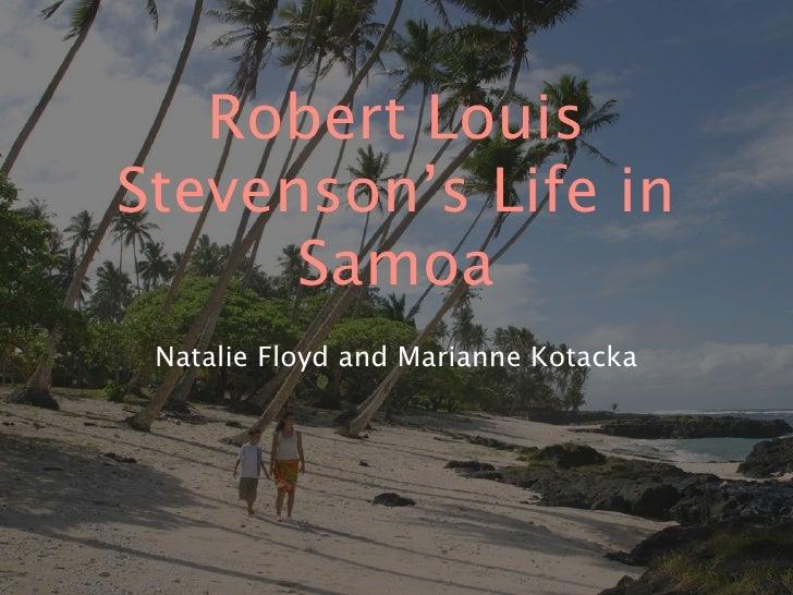 Robert Louis Stevenson's Life in       Samoa  Natalie Floyd and Marianne Kotacka