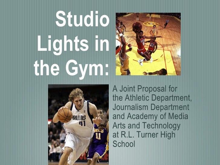 Studio Lights in the Gym: <ul><li>A Joint Proposal for </li></ul><ul><li>the Athletic Department, Journalism Department </...