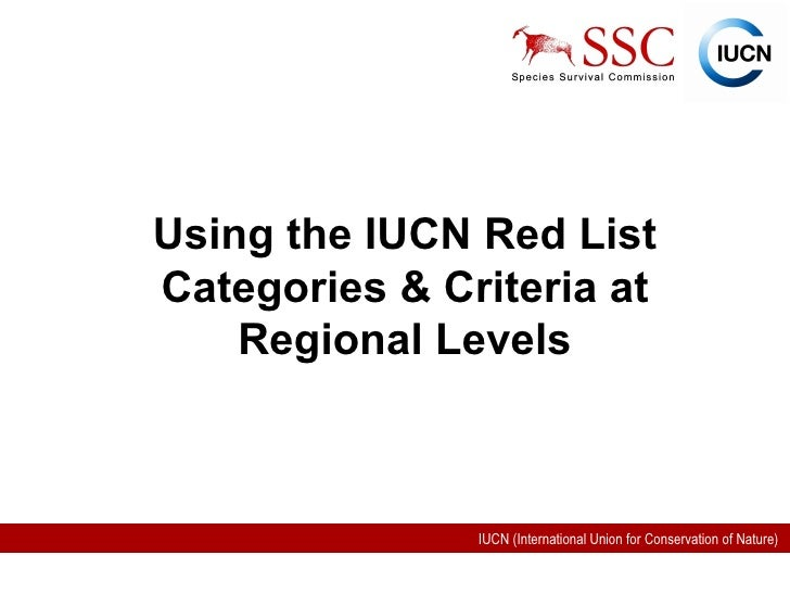 Using the IUCN Red List Categories & Criteria at Regional Levels