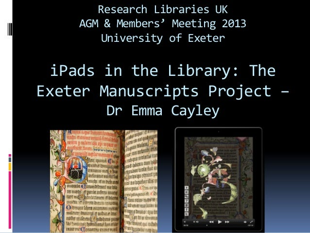 Research Libraries UK    AGM & Members' Meeting 2013        University of Exeter  iPads in the Library: TheExeter Manuscri...