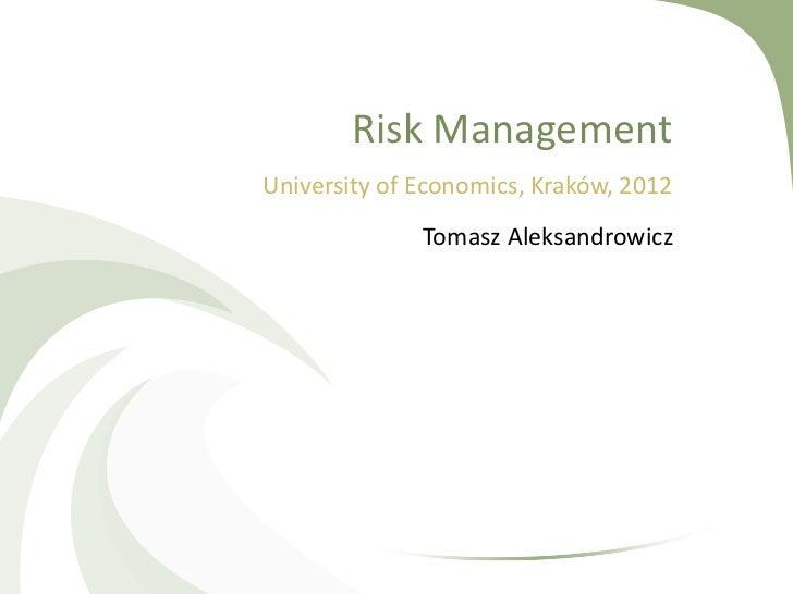 Risk ManagementUniversity of Economics, Kraków, 2012              Tomasz Aleksandrowicz