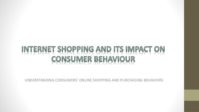 internet shopping impact on consumer behaviour Check out our new infographic titled, online consumer shopping habits and behavior to know more about buying habits of online consumers and latest online.