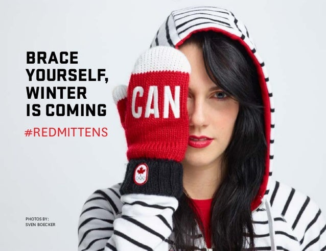 Brace yourself, winter is coming - Canadian Olympic Team #RedMittens 2014