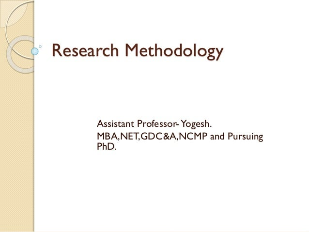 Research Methodology Assistant Professor-Yogesh. MBA,NET,GDC&A,NCMP and Pursuing PhD.