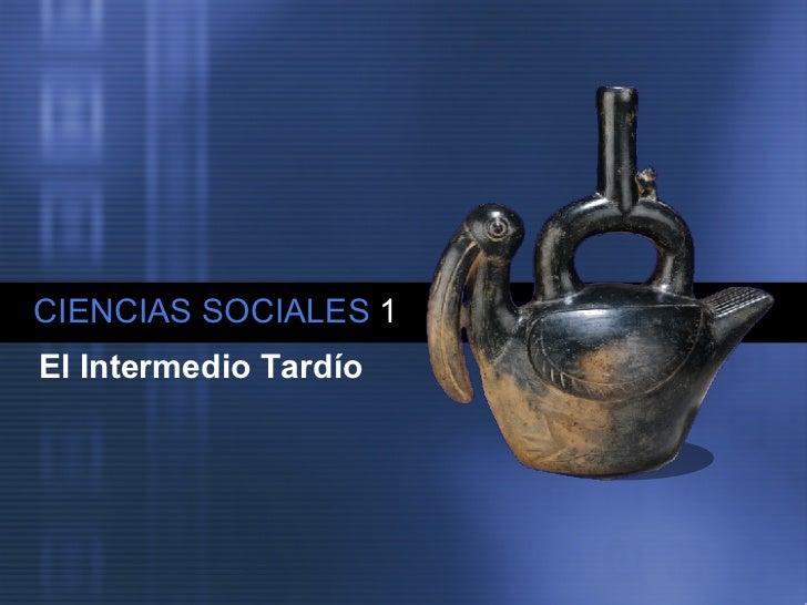 CIENCIAS SOCIALES   1 El Intermedio Tardío