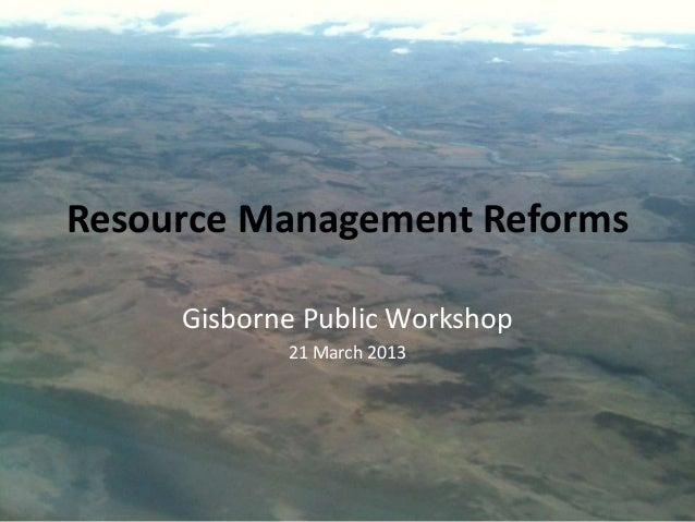 Resource Management Reforms     Gisborne Public Workshop            21 March 2013