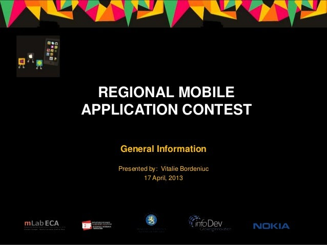 General InformationPresented by: Vitalie Bordeniuc17 April, 2013REGIONAL MOBILEAPPLICATION CONTEST