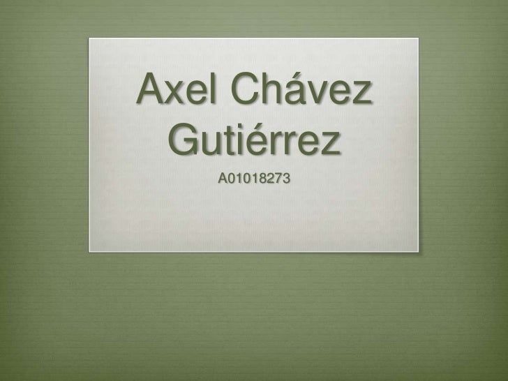 Axel Chávez Gutiérrez   A01018273