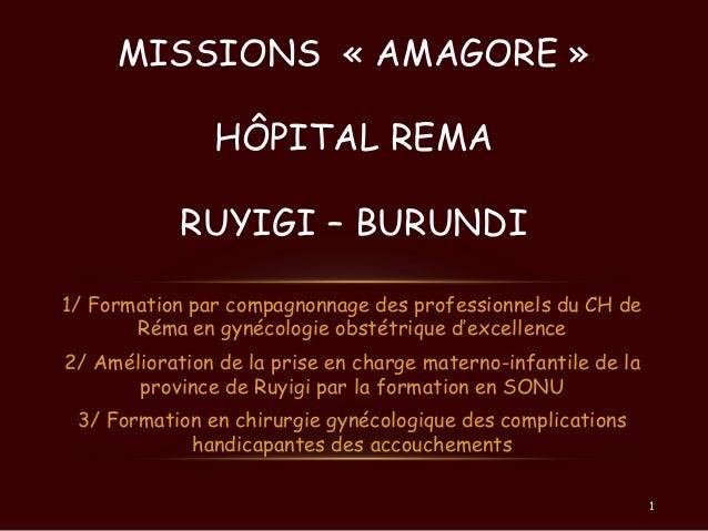 MISSIONS « AMAGORE » HÔPITAL REMA  RUYIGI – BURUNDI 1/ Formation par compagnonnage des professionnels du CH de Réma en gyn...