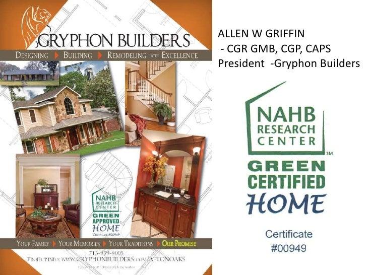 ALLEN W GRIFFIN<br /> - CGR GMB, CGP, CAPS<br />President  -Gryphon Builders<br />