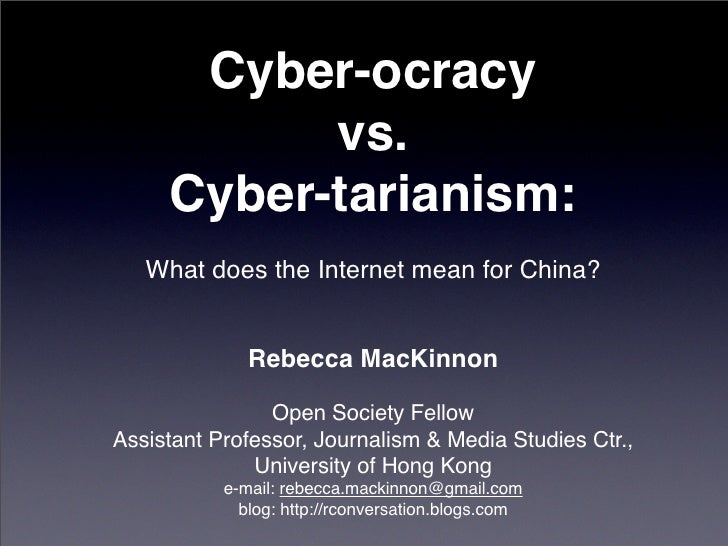 Cyber-ocracy            vs.      Cyber-tarianism:    What does the Internet mean for China?                 Rebecca MacKin...