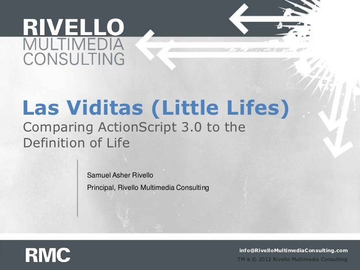 Las Viditas (Little Lifes)Comparing ActionScript 3.0 to theDefinition of Life         Samuel Asher Rivello         Princip...