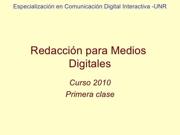 Redacción para Medios  Digitales Curso 2010 Primera clase Especialización en Comunicación Digital Interactiva -UNR
