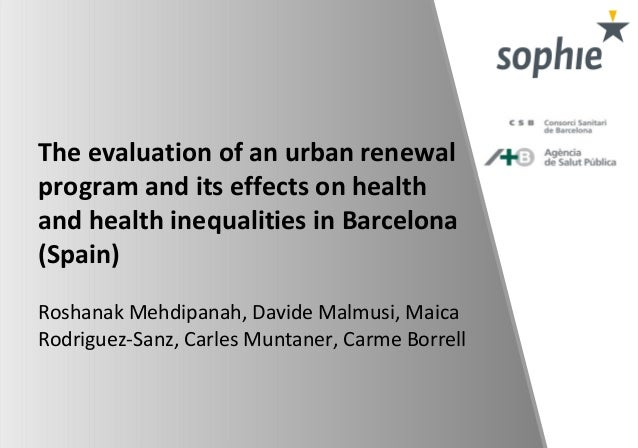 The evaluation of an urban renewal program and its effects on health and health inequalities in Barcelona (Spain) Roshanak...