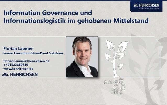 Information Governance und Informationslogistik im gehobenen Mittelstand  Florian Laumer  Senior Consultant SharePoint Sol...