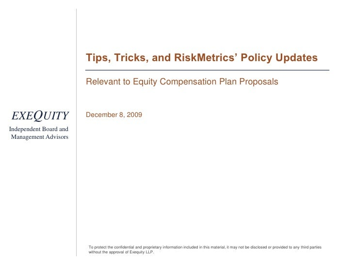 Tips, Tricks, and RiskMetrics' Policy Updates<br />Relevant to Equity Compensation Plan Proposals<br />December 8, 2009<br />