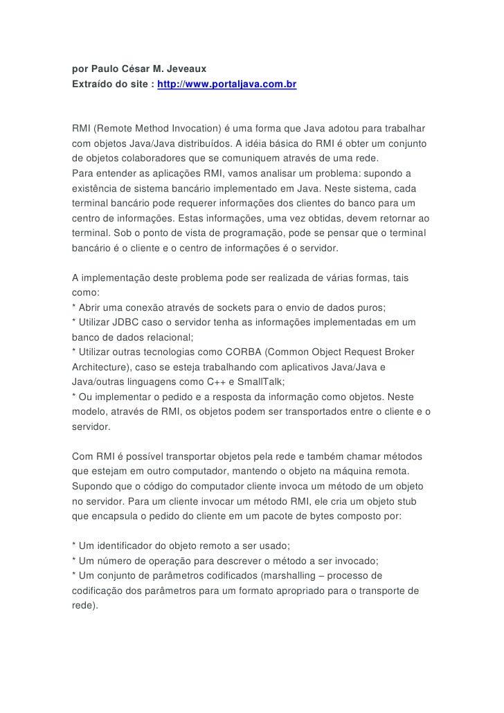 por Paulo César M. JeveauxExtraído do site : http://www.portaljava.com.brRMI (Remote Method Invocation) é uma forma que Ja...