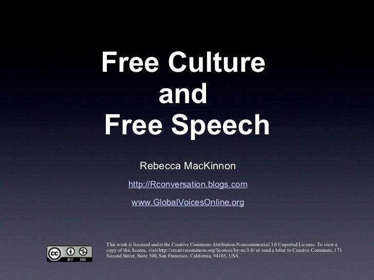 Free Culture  and  Free Speech Rebecca MacKinnon http://Rconversation.blogs.com www.GlobalVoicesOnline.org This work is li...