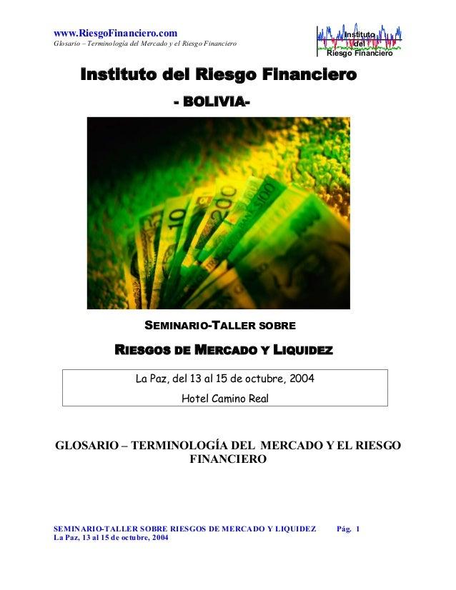www.RiesgoFinanciero.com Glosario – Terminología del Mercado y el Riesgo Financiero  Instituto del Riesgo Financiero  Inst...