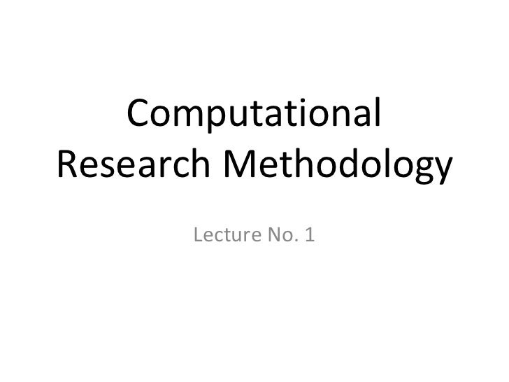 ComputationalResearch Methodology      Lecture No. 1