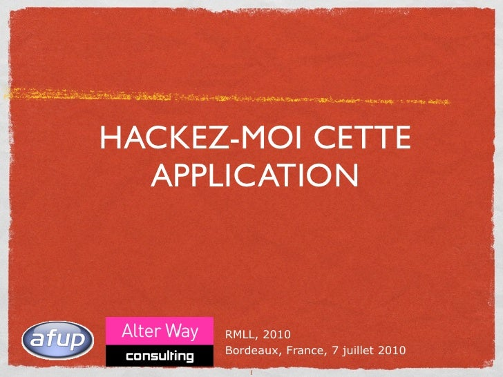 HACKEZ-MOI CETTE   APPLICATION          RMLL, 2010       Bordeaux, France, 7 juillet 2010           1