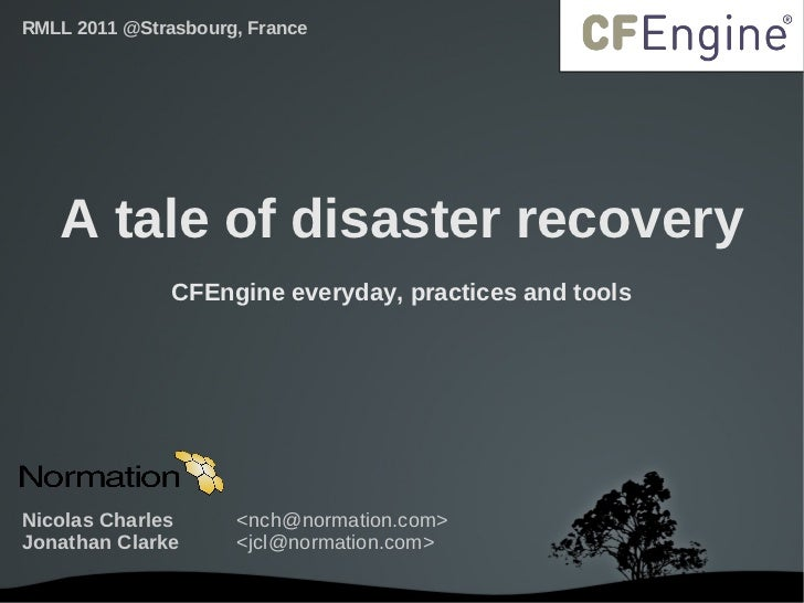 RMLL 2011 @Strasbourg, France   A tale of disaster recovery                CFEngine everyday, practices and toolsNicolas C...