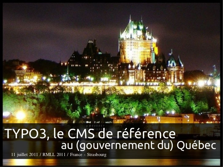TYPO3, le CMS de référence                         au (gouvernement du) Québec11 juillet 2011 / RMLL 2011 / France - Stras...