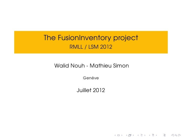 The FusionInventory project        RMLL / LSM 2012   Walid Nouh - Mathieu Simon               `            Geneve         ...