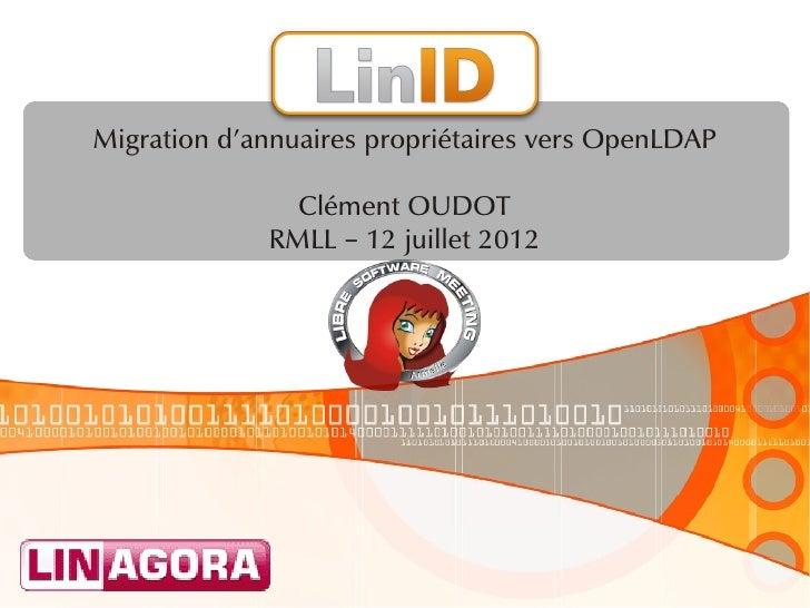 Migration dannuaires propriétaires vers OpenLDAP               Clément OUDOT             RMLL – 12 juillet 2012