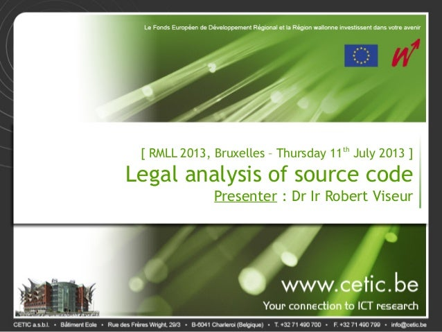 [ RMLL 2013, Bruxelles – Thursday 11th July 2013 ] Legal analysis of source code Presenter : Dr Ir Robert Viseur