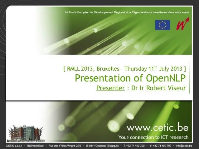 [ RMLL 2013, Bruxelles – Thursday 11th July 2013 ] Presentation of OpenNLP Presenter: Dr Ir Robert Viseur