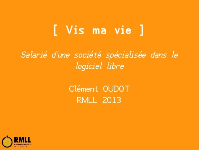 [ Vis ma vie ] Salarié d'une société spécialisée dans le logiciel libre Clément OUDOT RMLL 2013