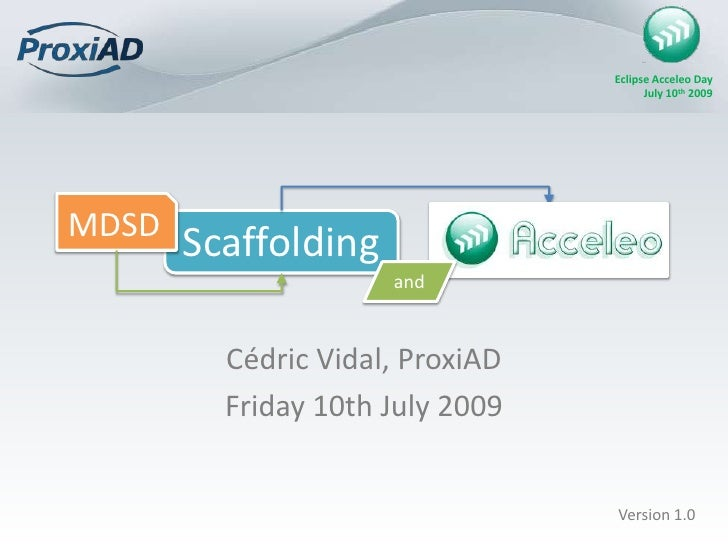 MDSD<br />Scaffolding<br />and<br />Cédric Vidal, ProxiAD<br />Friday 10th July 2009<br />Version 1.0<br />
